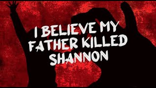S2E5 Who Killed Shannon Siders - I Believe My Father Killed Shannon