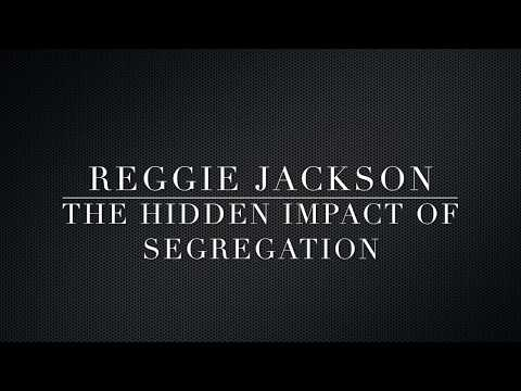 Reggie Jackson - The Hidden Impact of Segregation Sept. 12, 2017