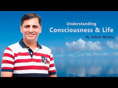 Understanding Consciousness & Life (in Hindi) By Ashok Mishra - Motivational Speaker