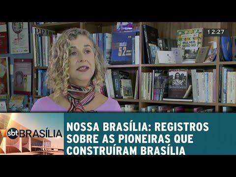 Nossa Brasília: Registros das pioneiras que construíram a nossa capital