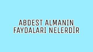 ABDEST ALMANIN FAYDALARI