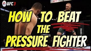 EA UFC 3:  HOW TO BEAT THE PRESSURE FIGHTER!