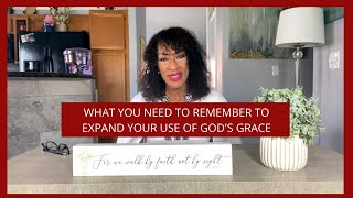 This Is Important To Expand Your Use of God's Grace!