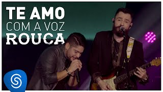 Jorge & Mateus - Te Amo Com a Voz Rouca - (Como Sempre Feito Nunca) [Vídeo Oficial]