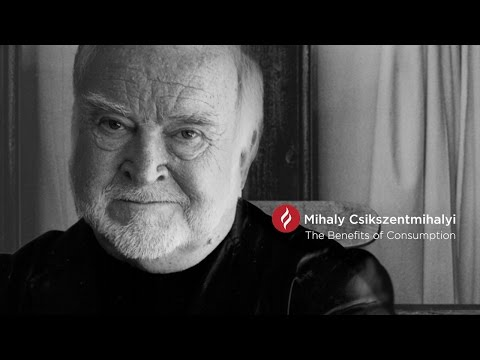 Mihaly Csikszentmihalyi on the Benefits of Consumption