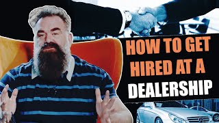 How To GET HIRED At A Dealership??
