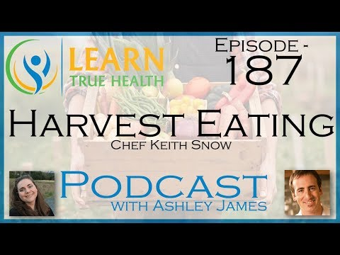 Harvest Eating - Chef Keith Snow & Ashley James - #187