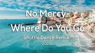 No Mercy - Where Do You Go (Shuffle Dance Remix 2020)
