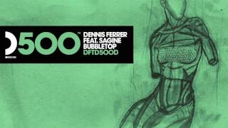 Dennis Ferrer featuring Sagine 'Bubbletop' (DF's Bubble Wrapped Mix)
