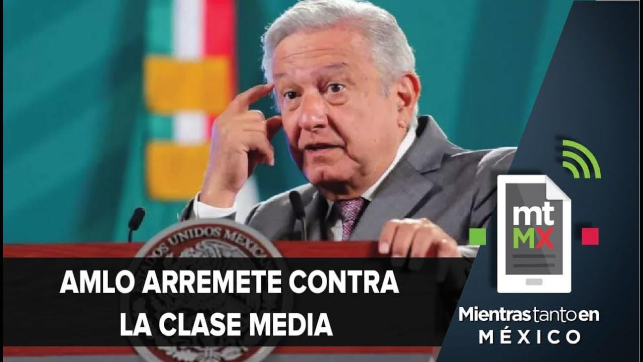AMLO llama a la clase media aspiracionista y sin escrúpulos | Mientras Tanto en México