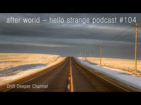 after world - hello strange podcast #104