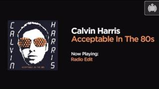 Calvin Harris - Acceptable In The 80s (Radio Edit)