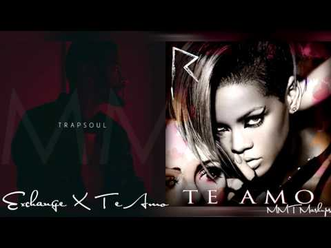 Exchange X Te Amo | Rihanna & Bryson Tiller Mashup!