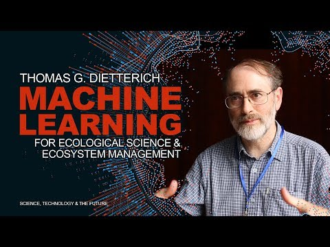 Thomas G. Dietterich - Machine Learning For Ecological Science & Ecosystem Management