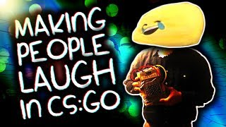 MAKING PEOPLE LAUGH IN CS:GO