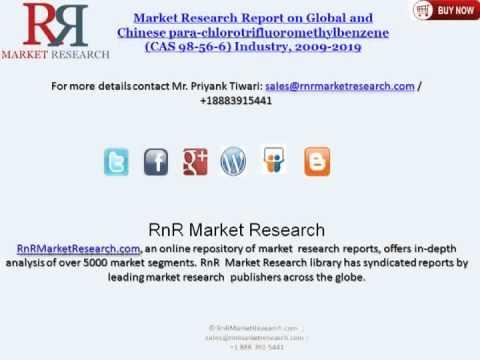 Chinese Para-chlorotrifluoromethylbenzene Market (CAS 98-56-6) - Global Forecasts to 2019