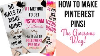 HOW TO MAKE PINTEREST PINS~THE AWESOME WAY!