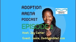 Adoption Arena Podcast talks to Daddy and Dad