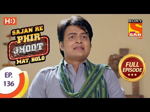 Sajan Re Phir Jhoot Mat Bolo – Ep 136 – Full Episode – 30th November,2017
