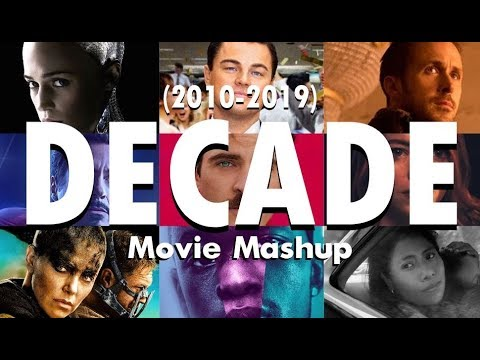 A Decade In Film- Cinema Of 2010-2019 Mashup