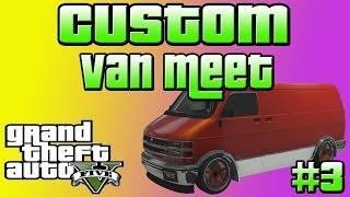 GTA V Online: Custom Van Meet #3 (Xbox 360/Xbox One) Car Show off (GTA 5 Gameplay)