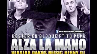 Tu Papa Ft. Nestor En Bloque - Alza La Mano (Herny DJ) [2013 Marzo CumbiaFlow.com.ar]