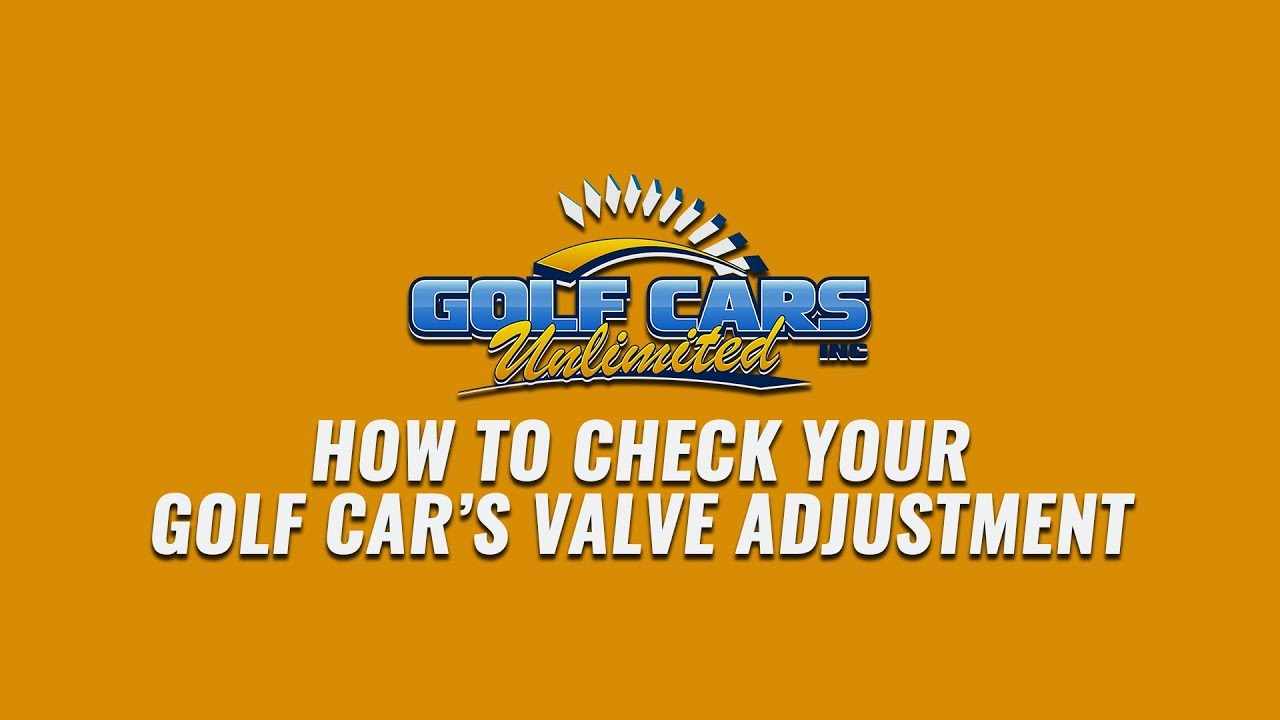 How to Check your Golf Cart's Valve Adjustment | Golf Cars Unlimited
