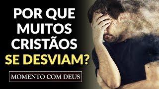 POR QUE UM CRISTÃO SE DESVIA DOS CAMINHOS DO SENHOR? (Crente Desviado) - #61 Momento com Deus