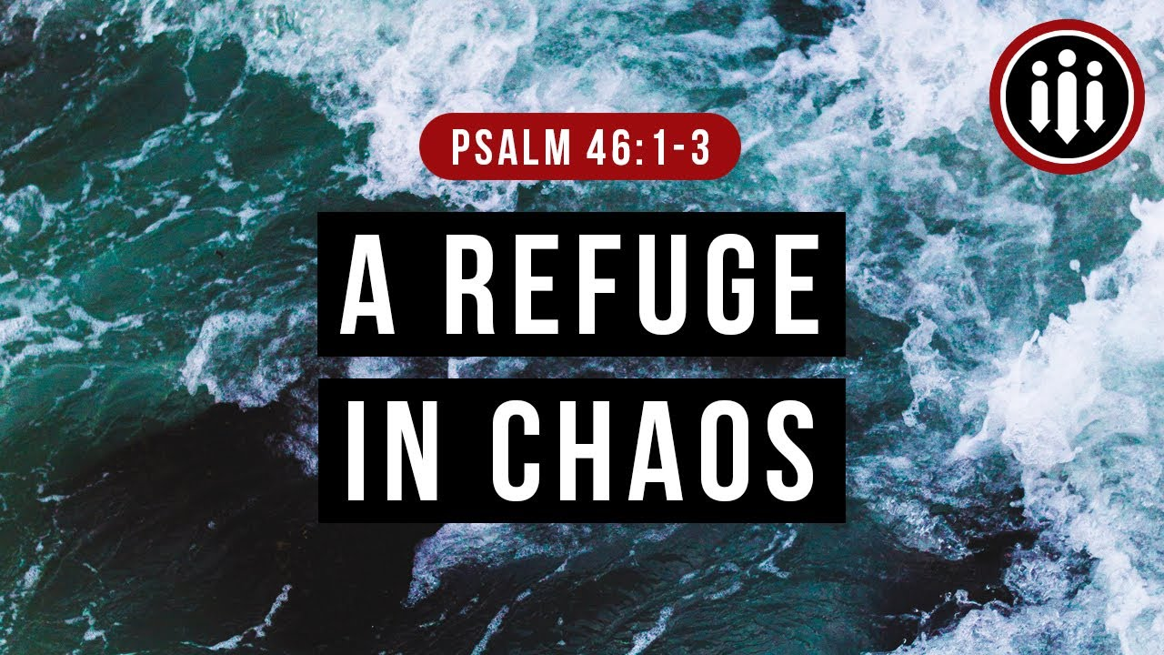 A Refuge in Chaos // Psalm 46:1-3