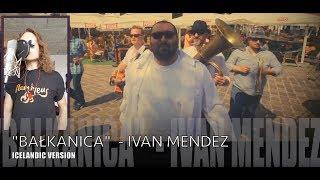 """BAŁKANICA"" - IVAN MENDEZ (original artist - PIERSI,  official ICELANDIC version 2019)"