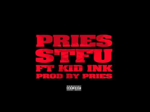 Pries feat Kid Ink Shut The Fuck Up