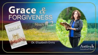 Grace and Forgiveness - Session 2 - Dr. Liz Enns