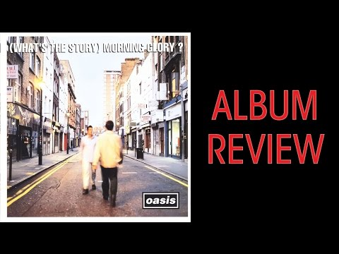 (What's the Story) Morning Glory? Reissue Oasis Album Review