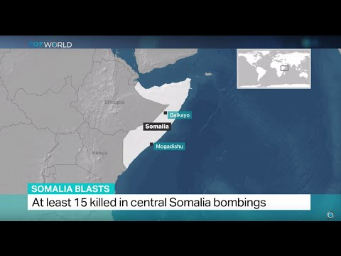 At least 15 killed in central Somalia bombings, Omar Nor reports from Mogadishu