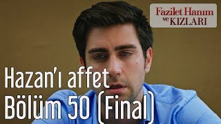 Fazilet Hanım ve Kızları 50. Bölüm (Final) - Hazan'ı Affet