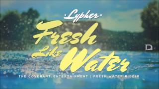 Lypher - Fresh Like Water [Fresh Water Riddim] [July 2014] @TheCovenantEnt @seanlypher