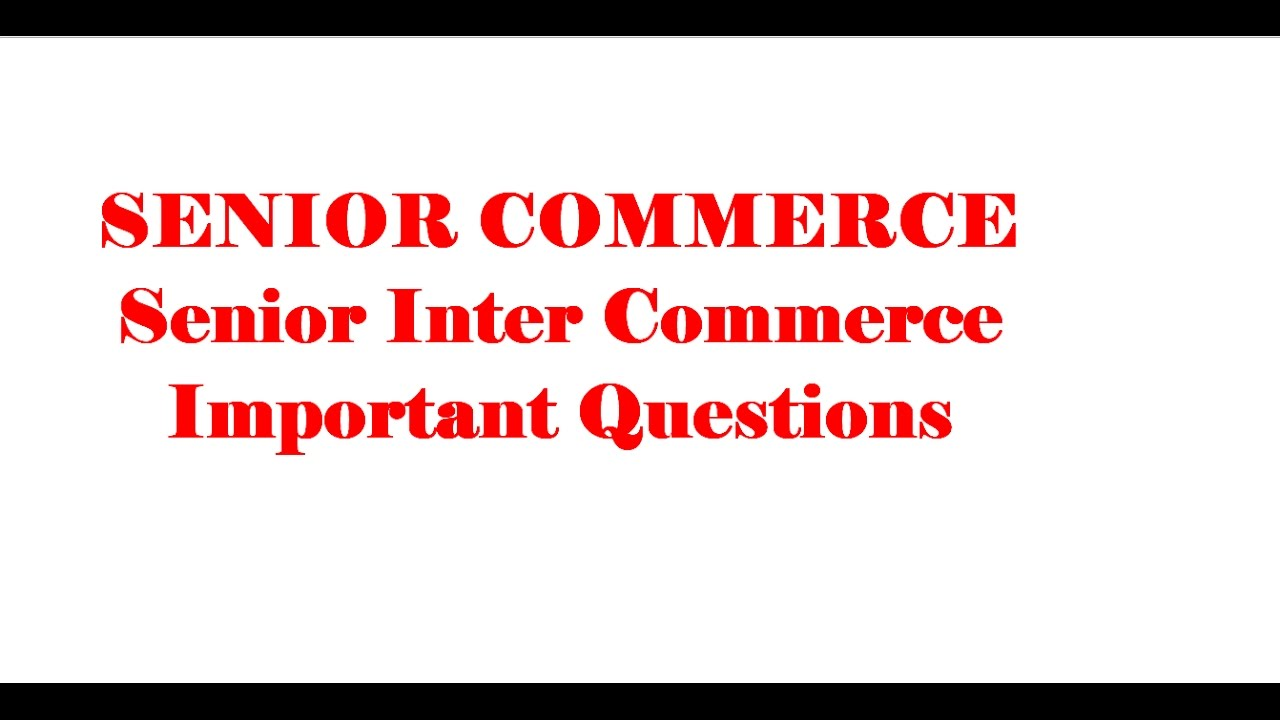 senior inter commerce important questions senior inter commerce important questions