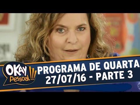 Okay Pessoal!!! (27/07/16) - Quarta - Parte 3