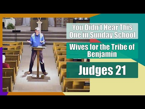 Judges 21 - Wives for Tribe of Benjamin - You Didn't Hear This One in Sunday School