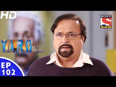 Y.A.R.O Ka Tashan - यारों का टशन - Episode 102 - 14th December, 2016