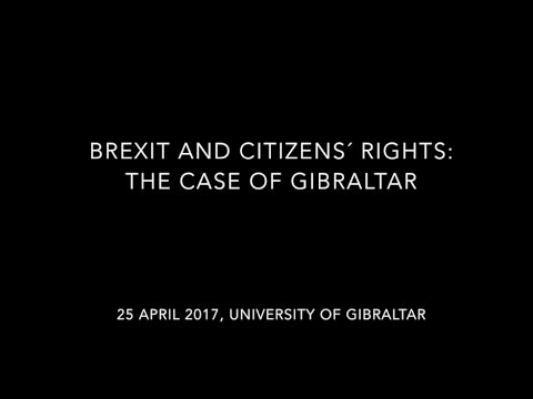 """Brexit and Citizens' Rights: The Case of Gibraltar"" - 25/04/2017, University of Gibraltar"