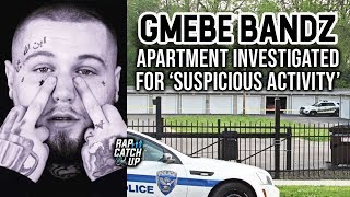 Police Investigate 'Suspicious Activity' at GMEBE Bandz' Rented Apartment