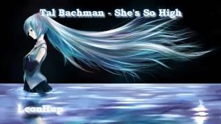 Tal Bachman - She's So High (Nightcore)
