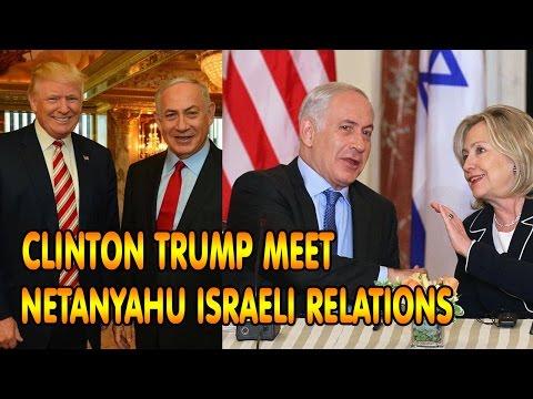 Clinton Trump meet with Netanyahu Israeli relations