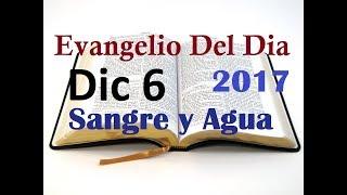 Evangelio del Dia- Miercoles 6 Diciembre 2017- Jesus Provee- Sangre y Agua