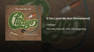 If You Leave Me Now (Remastered)