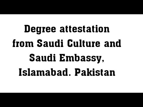Degree attestation from Saudi Culture and Saudi Embassy Islamabad