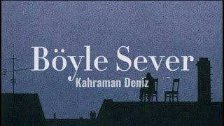 Kahraman Deniz - Böyle Sever (sözleri/lyrics) Resimi