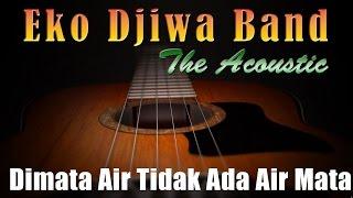 Video Dimata Air Tidak Ada Air Mata - Eko Djiwa Band (Akustik) download MP3, 3GP, MP4, WEBM, AVI, FLV Agustus 2018