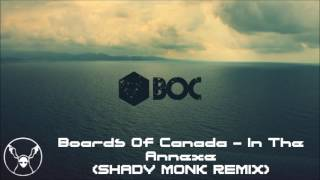Boards Of Canada - In The Annexe (Shady Monk Remix)